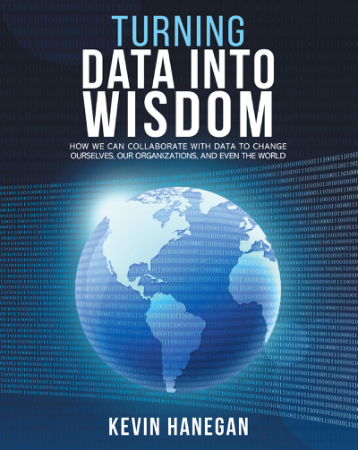 Turning Data into Wisdom by Kevin Hanegan